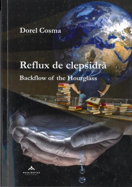 """CARTEA SCRIITORULUI DOREL COSMA, """"REFLUX DE CLEPSIDRĂ"""", EDITURA NOSA NOSTRA, 2020, UN EVENIMENT EDITORIAL DE EXCEPȚIE!"""