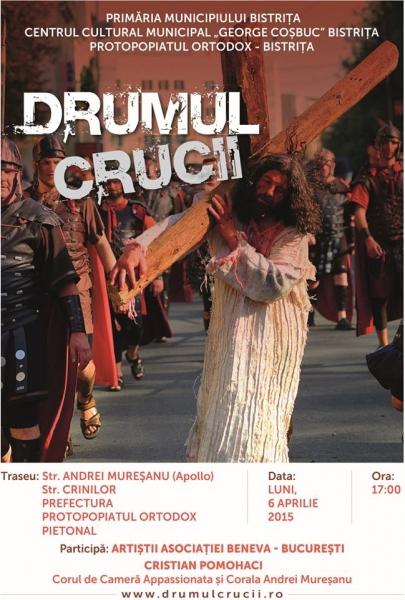 """DRUMUL CRUCII"", TEATRU STRADAL – 6 APRILIE 2015 LA BISTRIȚA !"